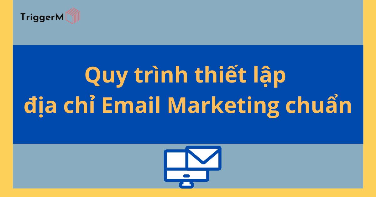 Quy trình thiết lập địa chỉ Email Marketing chuẩn