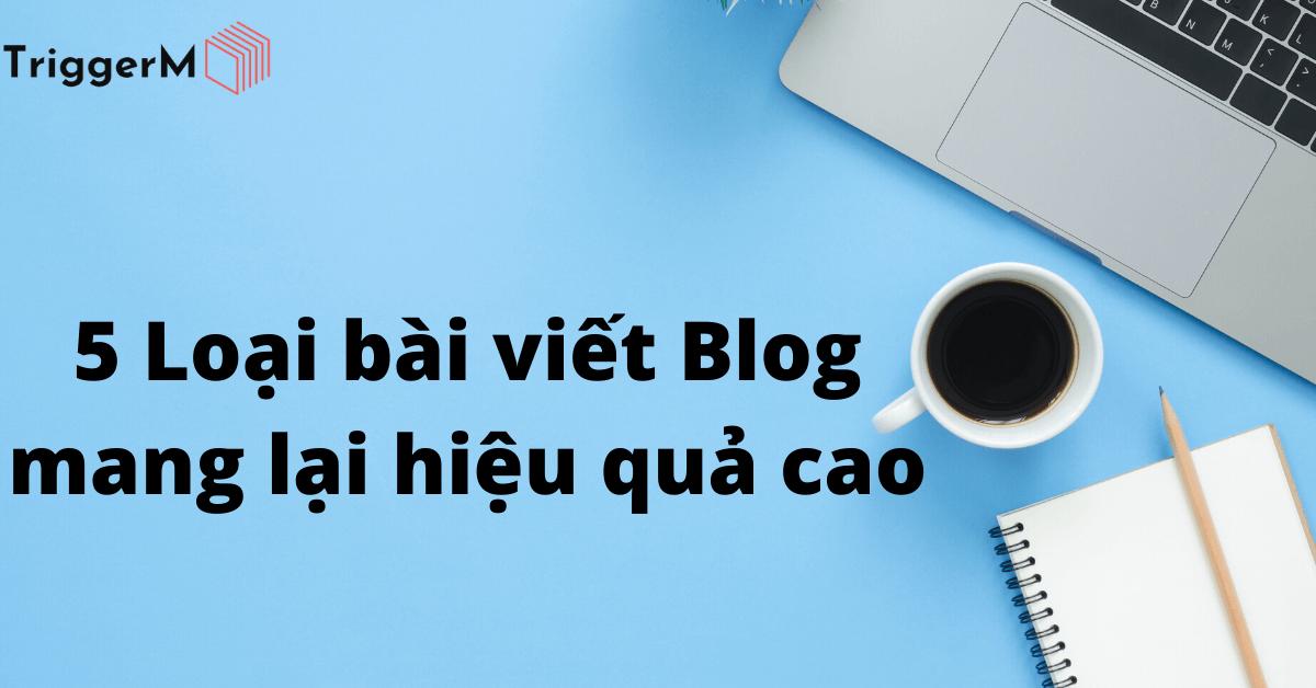 5 loại bài viết blog mang lại hiệu quả cao