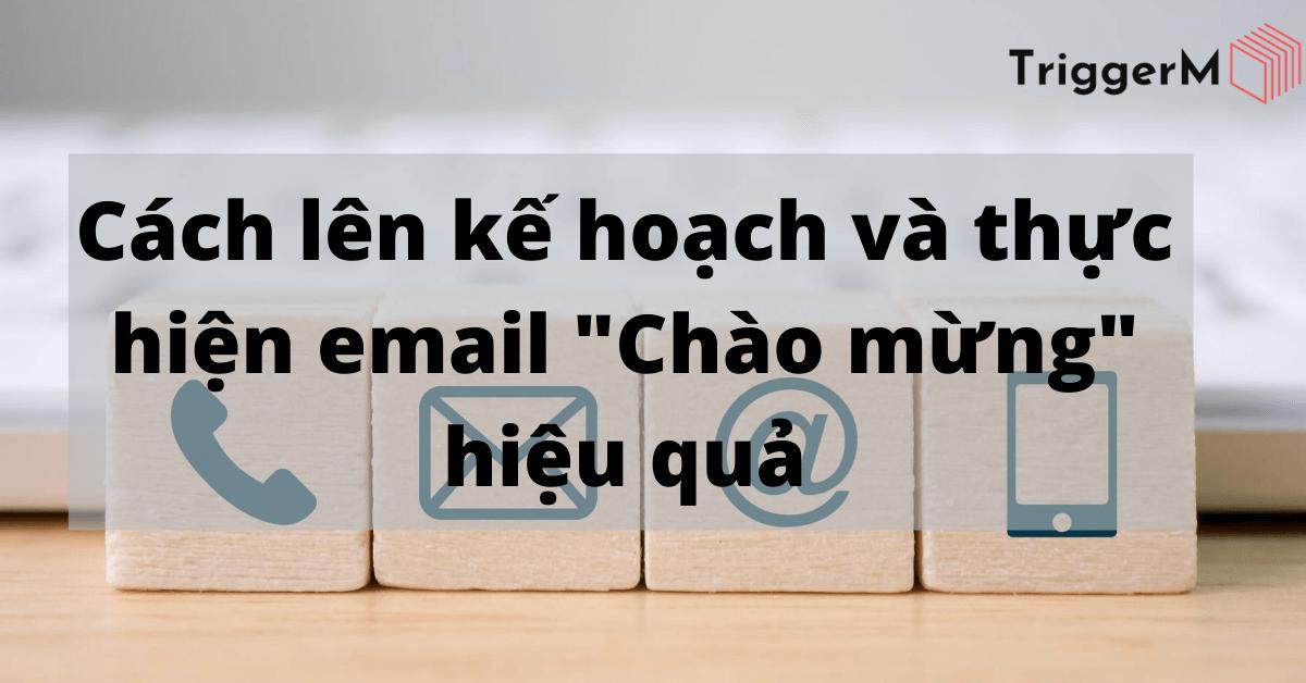 Cách lên kế hoạch và thực hiện email _Chào mừng_ hiệu quả
