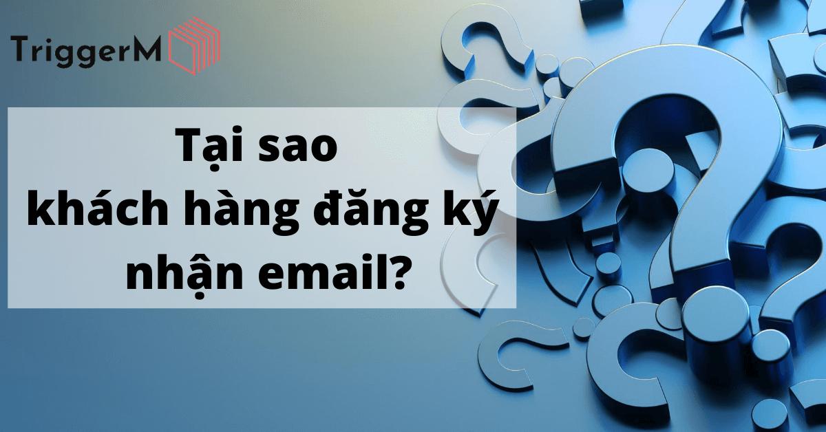 Tại sao khách hàng đăng ký nhận email?