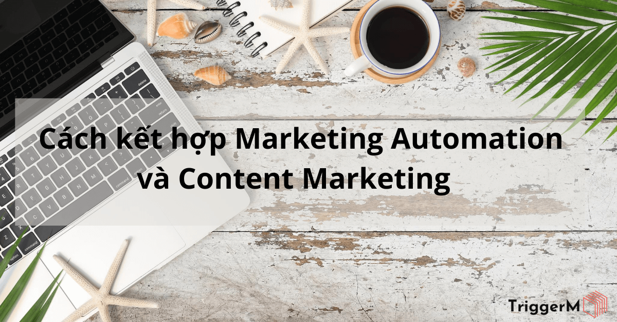 Cách kết hợp Marketing Automation và Content Marketing